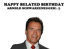 Happy Belated Birthday Arnold Shwarznegger! by Nolan2001