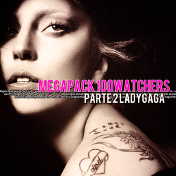 +.MegaPack 100 Watchers Parte 2: LADY GAGA by ElectricChapelofPim