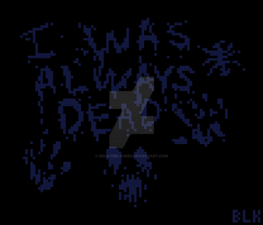 I was always dead by DecaydBlacked
