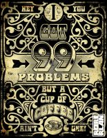 99 problems but coffee by roberlan