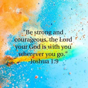 Be strong and courageous! by ChristLover526