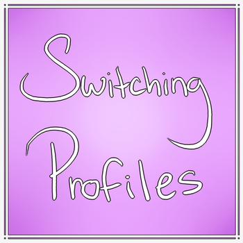 Switching Profiles! by stormilove