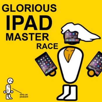 iPad Master Race Confirmed by TheLordAndSavant