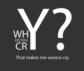 Why do you cry? by kamyar-infinity