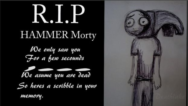 R.I.P Hammer morty video by suki42deathlake