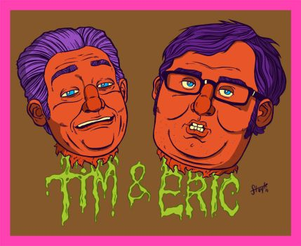 Tim and Eric by stayte-of-the-art