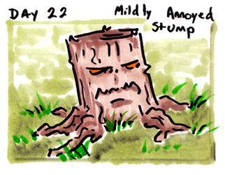 30characters - day 22 - mildly annoyed stump by not-fun