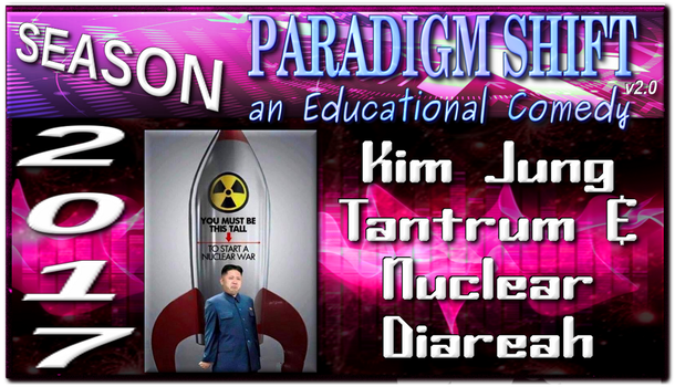 PSEC 2017 Kim Jung Tantrum  Nuclear Diareah by paradigm-shifting