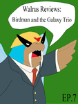 Walrus reviews Ep. 7 Birdman and the Galaxy trio by TheWalrusclown