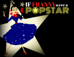If Franny were a POPSTAR by MIKEYCPARISII