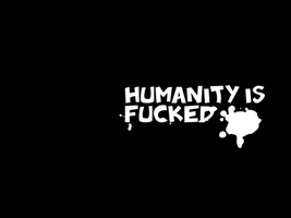 Humanity is fucked - wallpaper by NerdXV