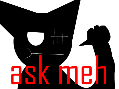 Ask Meh(and my ocs) by shadowNightmare13