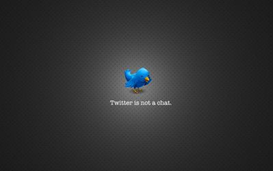 Twitter Is Not A Chat by SamWesJ