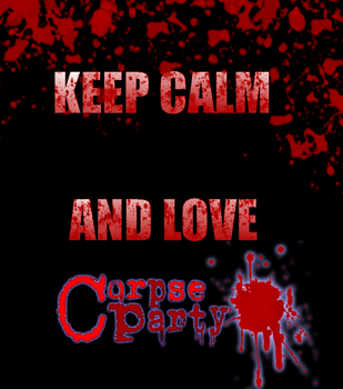 Keep Calm and Love Corpse Party by SatoshiMochida