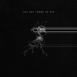 Not Yet Ready To Die by shouldistay
