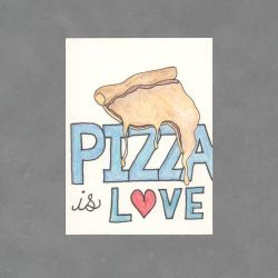 Pizza is Love Art Card by WildeGeeks