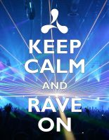 Keep Calm and Rave On by R-Deano