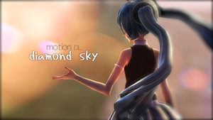 [MMD + Motion DL] Diamond Sky by ureshiiiiii