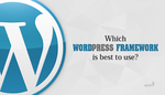 Which WordPress Theme Framework is Best and Why? by jameswilliam723