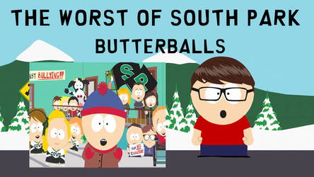 The Worst of South Park: Butterballs by russellthedog
