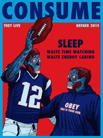 CONSUME- Tom Brady and Bill Belichick---They-Live by HalHefnerART