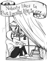 Nobody likes to but I really like to cry by dodo-totallypap