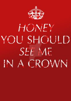 Honey You Should See Me In A Crown by onepbigfans