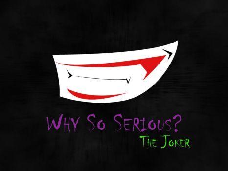 Why So Serious ? by Genit
