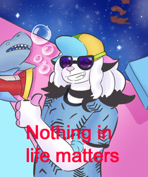 Nothing in Life Matters! by EldritchBliss