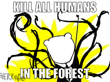-meme- Kill all humans in forest! by Hekkoto