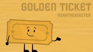 Object Commissions #22: Golden Ticket by FusionAnimations117