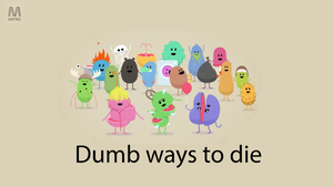 Dumb ways to die by ToxemicCarton