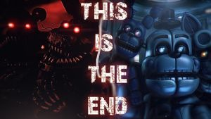[FNAF\SFM] This Is The End (New Video) by MaxieOfficial