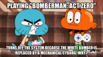 Gumball the Angry VG Critic: Bomberman Act Zero by TRC-Tooniversity