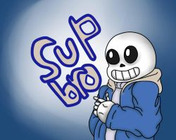 Sans,Sup Bro by conishunfan