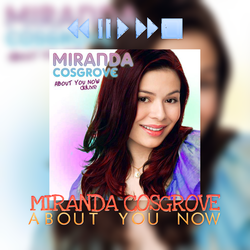 EP|About You Now|Miranda Cosgrove. by NeverStopBelieve