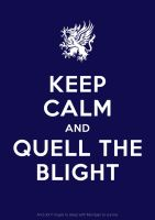 Keep Calm and Quell the Blight by nephren-ka