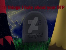 10 things I hate about your OTP ITS FINALLY HERE!! by CrimsonGlow
