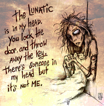 The lunatic is in my head by Loony-Madness