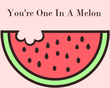 You're One In A Melon [Valentines Submission] by DrawingWithEmbers