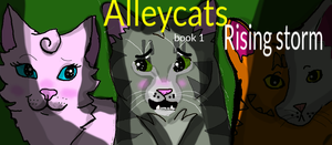Alleycats Rising storm, book one. cover update! :D by Warriorcatsgeeks