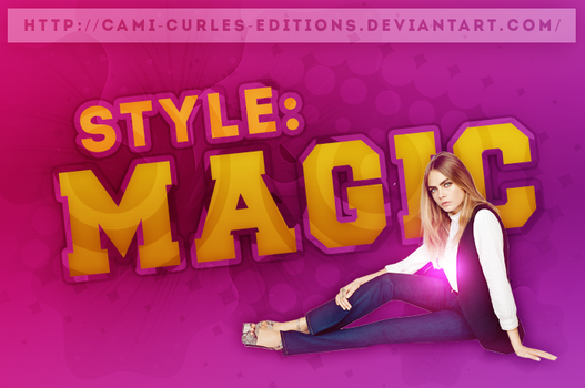 +STYLE: Magic ~~ by CAMI-CURLES-EDITIONS