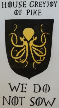 House Greyjoy of Pike - We Do Not Sow by Ladyblanche85