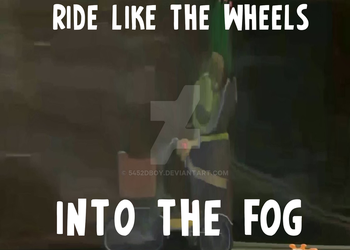 Ride Like The Wheels Into The Fog by 5452dboy