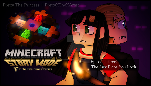 Minecraft: Story Mode - The Last Place You Look by PrettyXTheXArtist