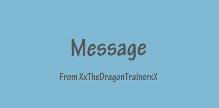 Message ~ From XxTheDragonTrainerxX by XxTheDragonTrainerxX