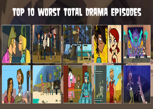 Top 10 Worst Total Drama Episodes by TheDipDap1234