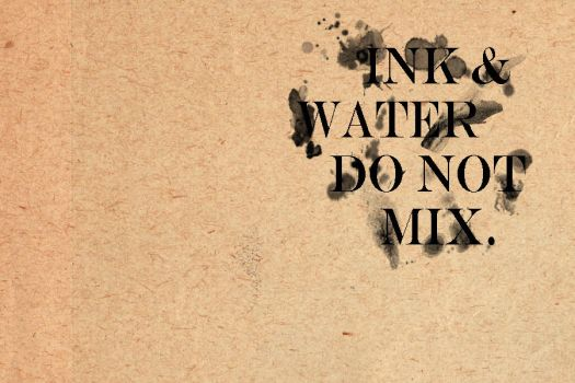 Water and Ink Do Not Mix by undersc0r3