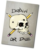 Draw or Die by misterunlucky
