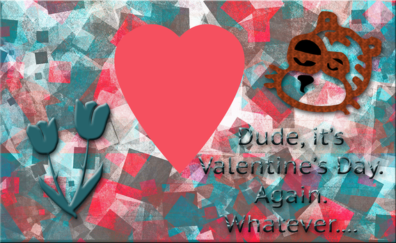 Valentine Whatever Dude by TheDreamFinder